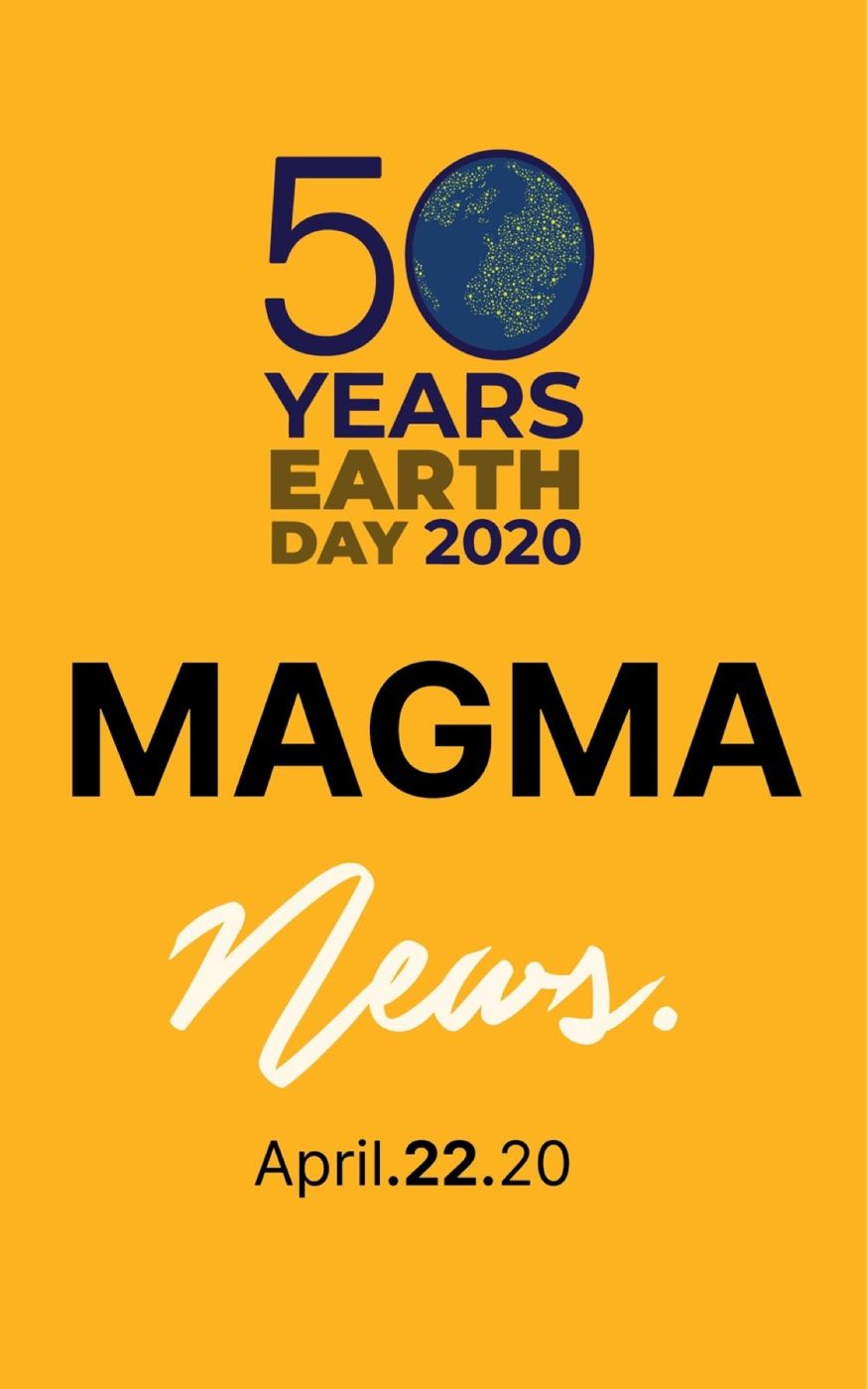 Magma News | April 22, 2020  It's Earth Day and now more than ever we need to make sure we don't loose sight of the task at hand, preserving the planet.  Stay Safe, Stay Curious and most of all Stay Active.