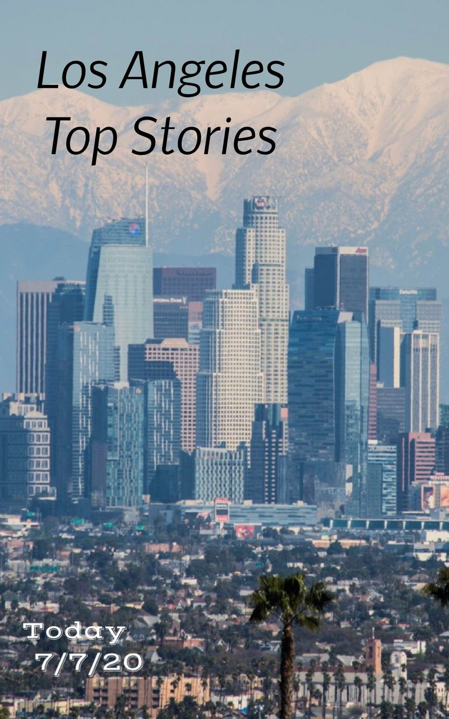 Los Angeles - top stories 7/7/20