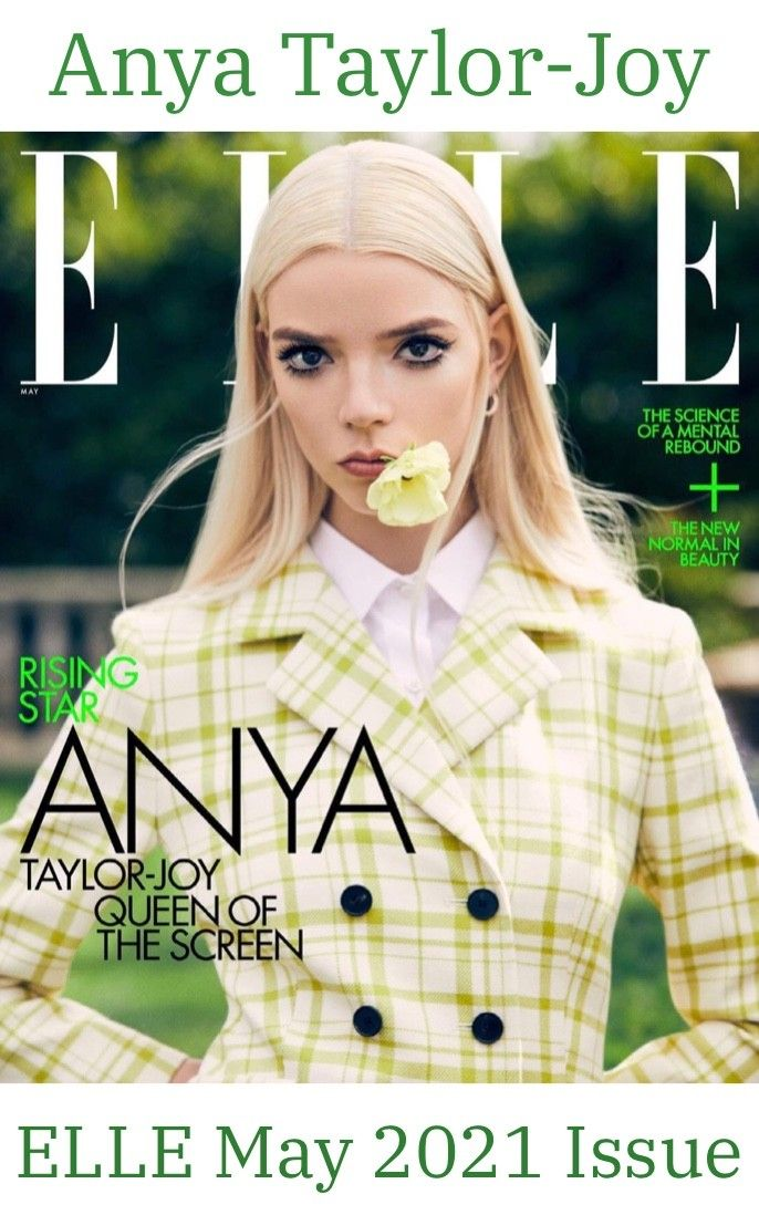 Take a look at Anya Taylor-Joy in the ELLE Magazine May 2021 Issue